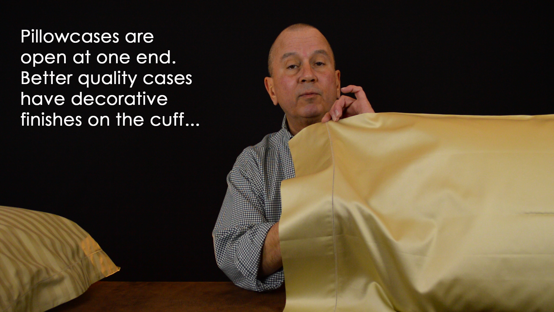Pillowcases open from one end.